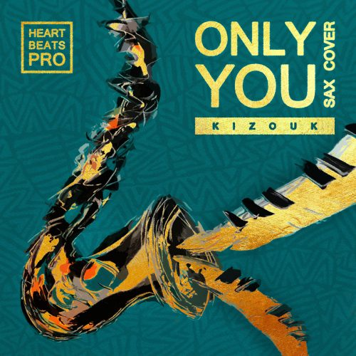 Only You (Kizouk Sax Cover) + Beatless Version